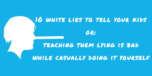 10 white lies to tell your kids