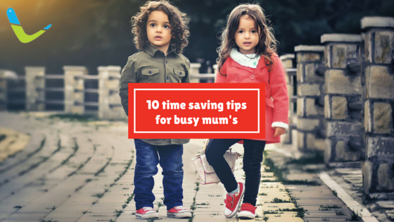 10 tips for saving time for busy mum's